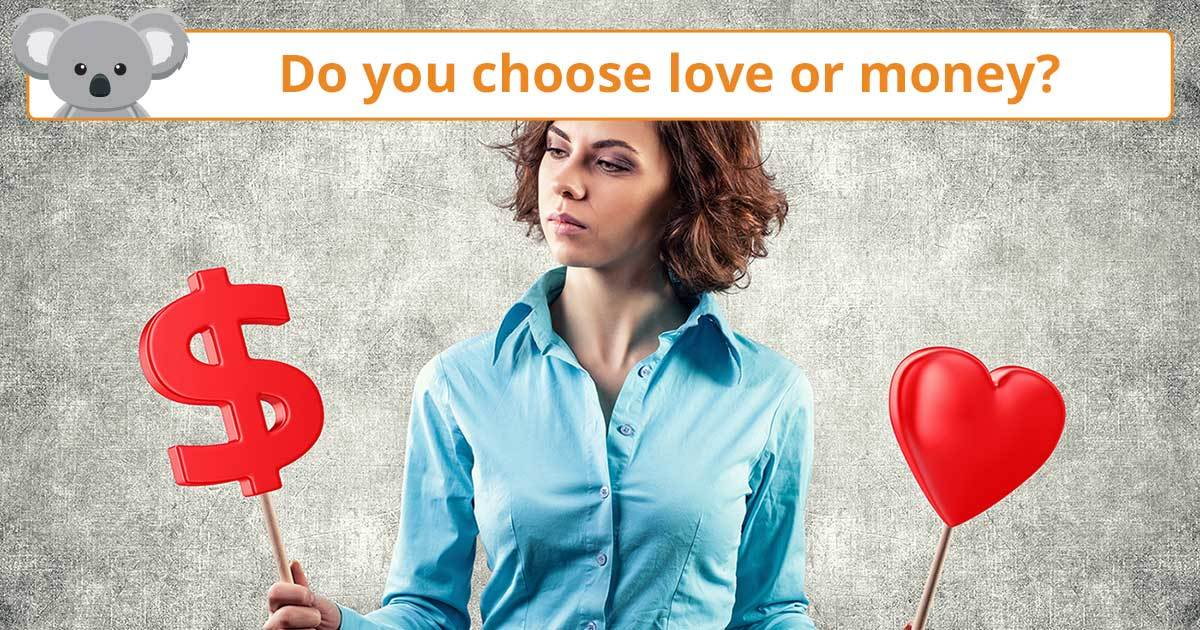 would you choose love or money